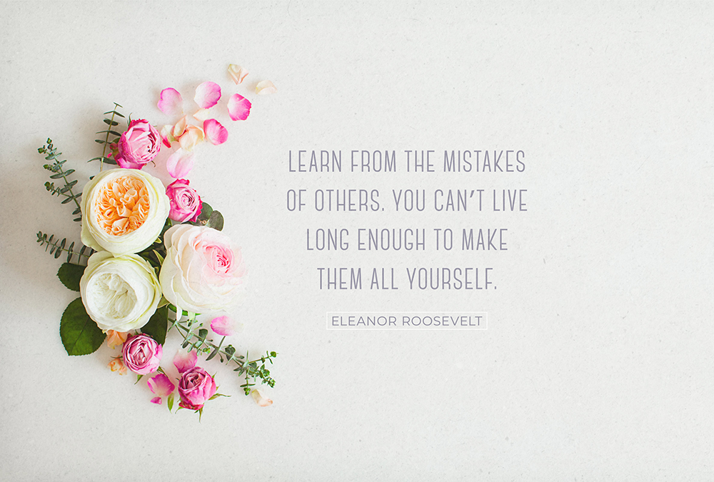 learn from the mistakes of others you cannot live long enough to make them all yourself eleanor roosevelt