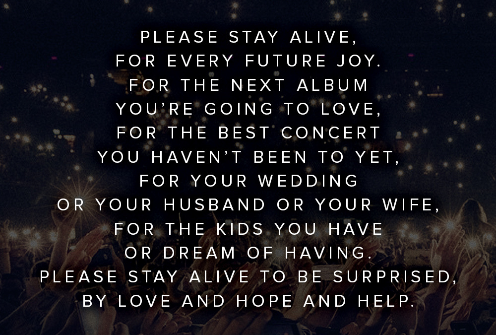 stay alive you are so worthy of love you don't know what you're going to miss in the future image courtesy of TWLOHA